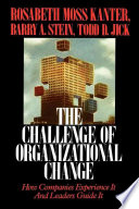 """Challenge of Organizational Change: How Companies Experience It And Leaders Guide It"" by Rosabeth Moss Kanter"
