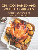 Oh  1001 Homemade Baked and Roasted Chicken Recipes