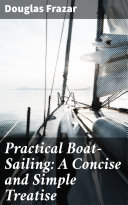Practical Boat-Sailing: A Concise and Simple Treatise [Pdf/ePub] eBook