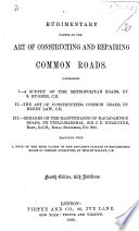 Rudimentary Papers on the art of constructing and repairing Common Roads. Containing I. A Survey of the metropolitan roads, by S. Hughes. II. The Art of constructing Common Roads, by H. Law. III. Remarks on the maintenance of macadamised roads by ... Sir J. F. Burgoyne ... Fourth edition with additions. [Edited by R. M.]