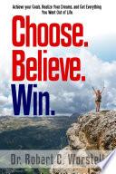 Choose  Believe  Win