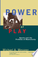 Power at Play, Sports and the Problem of Masculinity by Michael A. Messner PDF