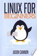 Linux for Beginners  : An Introduction to the Linux Operating System and Command Line