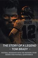 The Story Of A Legend   Tom Brady