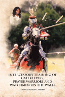 Intercessory Training of Gatekeepers Prayer Warriors, and Watchmen on the Walls [Pdf/ePub] eBook