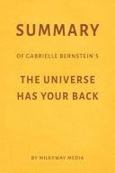 Summary of Gabrielle Bernstein's The Universe Has Your Back by Milkyway Media