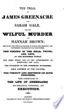 The Trial of James Greenacre and Sarah Gale, for the Wilful Murder of Hannah Brown