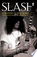 Slash   Surviving Guns N  Roses  Velvet Revolver and Rock s Snake Pit