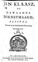 Jan Klaasz  of Gewaande Dienstmaagd  Blyspel  in three acts and in verse  By T  Asselyn   Den laatsten Druk