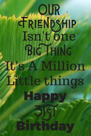 Our Friendship Isn t One Big Thing It s A Million Little Things Happy 31st Birthday