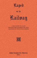 Read Online Raped on the Railway a True Story of a Lady Who Was First Ravished and Then Chastised on the Scotch Express For Free
