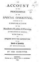 An Account of the Proceedings of the Special Committee  appointed by the Corporation of the Hundreds of Loddon   Clavering  in the County of Norfolk  in the year 1791  to enquire into the expenditure in the House of Industry at Heckingham