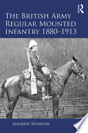 The British Army Regular Mounted Infantry 1880 1913