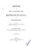History of the Parliamentary Representation of Preston  during the last hundred years