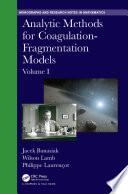 Analytic Methods for Coagulation-Fragmentation Models, Volume I