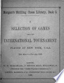 A Selection of Games from the International Tournament Played at New York  U S A   25th March to 27th May 1889