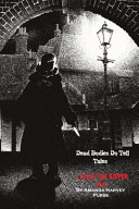 Dead Bodies Do Tell Tales – a Jack the Ripper Novel