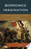 Borrowed Imagination  : The British Romantic Poets and Their Arabic-Islamic Sources