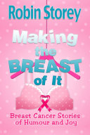 Making The Breast Of It   Breast Cancer Stories of Humour and Joy