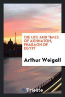 The Life and Times of Akhnaton  Pharaoh of Egypt