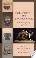 """""""Collecting and Provenance: A Multidisciplinary Approach"""" by Jane Milosch, Nick Pearce"""