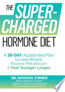 """The Supercharged Hormone Diet: A 30-Day Accelerated Plan to Lose Weight, Restore Metabolism, and Feel Younger Longer"" by Natasha Turner"