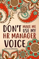 Don t Make Me Use My HR Manager Voice Adult Coloring Book