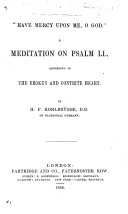 Have Mercy upon me  O God     A meditation on Psalm LI      By H  F  Kohlbr  gge   With the text  Translated by C  M