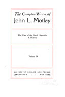 The Complete Works of John L. Motley ...: The rise of the Dutch republic; a history