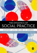 The Dynamics of Social Practice: Everyday Life and how it ...