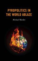 Pyropolitics in the World Ablaze