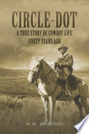 Circle-Dot: A True Story of Cowboy Life Forty Years Ago