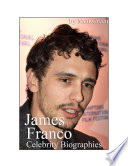 Celebrity Biographies - The Amazing Life Of James Franco - Famous Actors