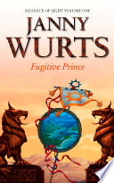 Fugitive Prince  First Book of The Alliance of Light  The Wars of Light and Shadow  Book 4