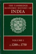 The Cambridge Economic History of India  Volume 1  C 1200 c 1750
