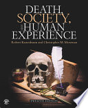 """""""Death, Society, and Human Experience"""" by Robert Kastenbaum, Christopher M. Moreman"""
