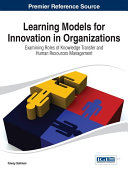 Learning Models for Innovation in Organizations  Examining Roles of Knowledge Transfer and Human Resources Management