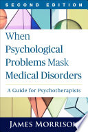 When Psychological Problems Mask Medical Disorders  Second Edition Book