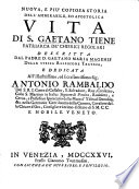 Nuova, e piu' copiosa storia dell'ammirabile, ed apostolica vita di S. Gaetano Tiene, patriarca de' Chierici Regolari