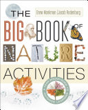 """""""The Big Book of Nature Activities: A Year-Round Guide to Outdoor Learning"""" by Jacob Rodenburg, Drew Monkman"""