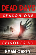 Dead Days: Episodes 1, 2 and 3 (A Zombie Apocalypse Serial):