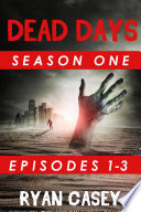 Dead Days Episodes 1 2 And 3 A Zombie Apocalypse Serial