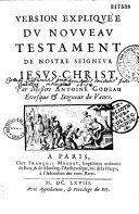 Version expliquée du Nouveau Testament de Nostre Seigneur Jesus-Christ, par Messire Antoine Godeau...