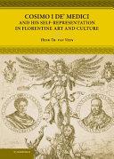 Cosimo I De  Medici and His Self Representation in Florentine Art and Culture