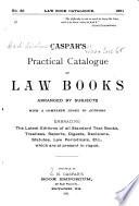 Caspar s Practical Catalogue of Law Books