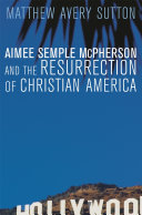 Aimee Semple McPherson and the Resurrection of Christian America