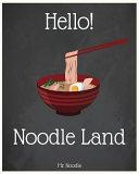 Hello  Noodle Land