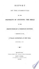 Report of the Committee on the Propriety of Studying the Bible in the Institutions of a Christian Country Presented to the Literary Convention at New York
