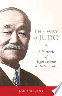 """""""The Way of Judo: A Portrait of Jigoro Kano and His Students"""" by John Stevens"""
