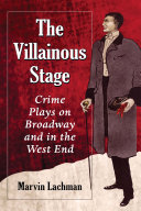 The Villainous Stage: Crime Plays on Broadway and in the ...